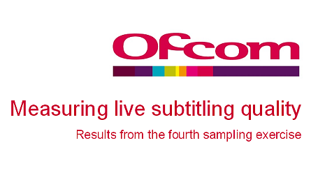 Ofcom: Measuring live subtitling quality. Results from the fourth sampling exercise