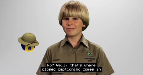 "Robert Irwin speaking with the caption ""No? Well, that's where closed captioning comes in"""