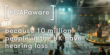 Live stage performance with a text overlay reading '[#CAPaware] because 10 million people in the UK have hearing loss'. Image credit: Stagetext