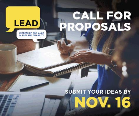 LEAD (Leadership Exchange in Arts and Disability) call for proposals. Submit your ideas by Nov. 16