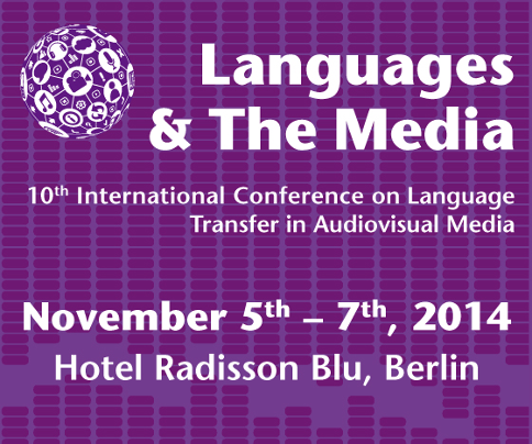 Languages & The Media: 10th International Conference on Language Transfer in Audiovisual Media. November 5th - 7th, 2014. Hotel Radisson Blu, Berlin.