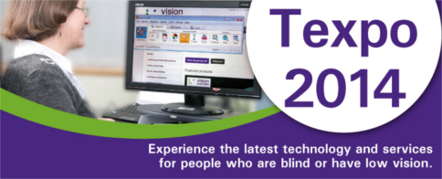 Texpo 2014: Experience the latest technology and services for people who are blind or have low vision.